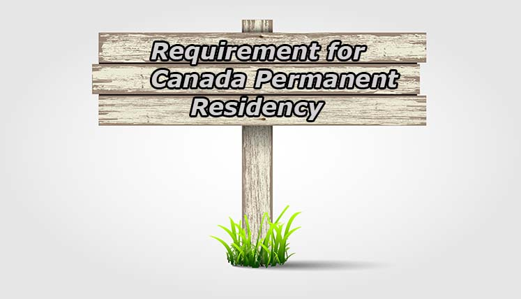 What are the Requirements for Canada Permanent Residency?