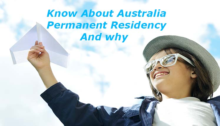 What You Need to Know about Australia Permanent Residency and Why!