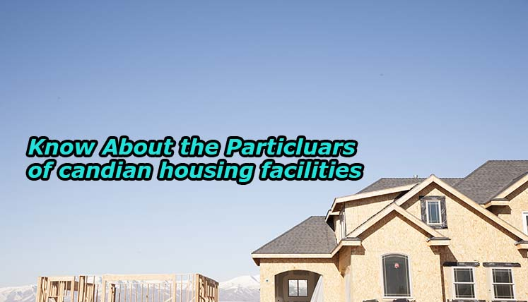 Planning to Move to Canada? Know about the particulars of Canadian Housing Facilities