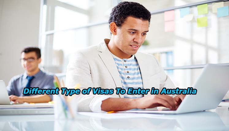 What are the different types of visas to Enter in Australia?