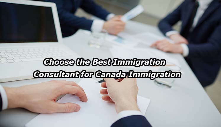 How to choose the best Immigration Consultant for Canada Immigration?