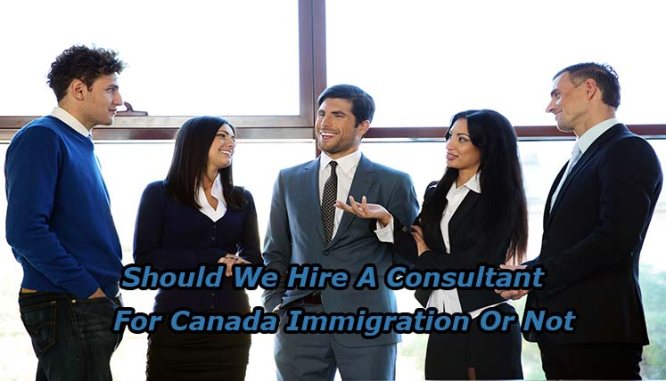Should we hire a consultant for Canada Immigration or not?