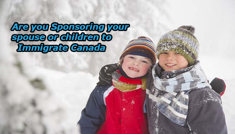 Are You Sponsoring Your Spouse or Children to Immigrate to Canada? Key Things You Must Remember
