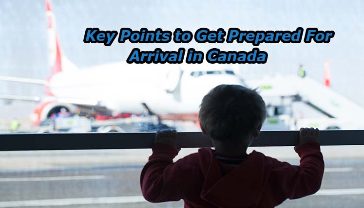 Arriving To Work In Canada?  Find The Key Points To Get Prepared For Arrival In Canada