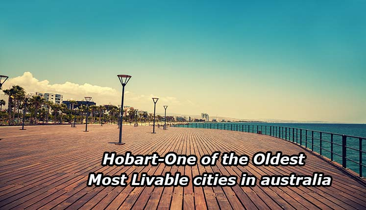 Immigrate to Hobart- One of the oldest and most livable cities in Australia