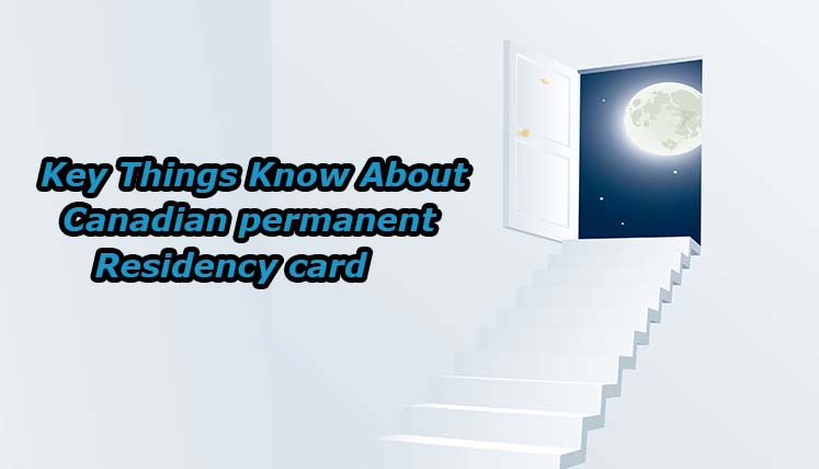 Applying for the Permanent Residency in Canada? Know Key Things about Canadian Permanent Resident Card