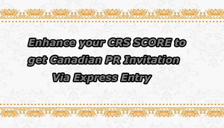 How to enhance your CRS score to get Canadian PR invitation via Express Entry?