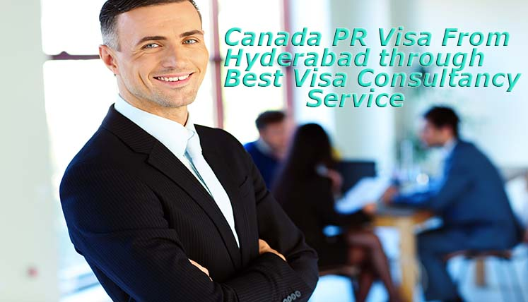 It's High Time to Apply Canadian PR Visa from Hyderabad- Apply now through Best Visa Consultancy Service