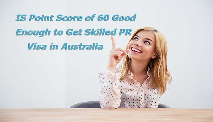 Is Point Score of 60 good enough to get Skilled PR Visa in Australia?