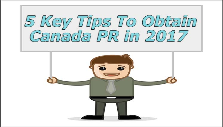 5 Key Tips to Obtain Canadian Permanent Residency (PR) in 2017