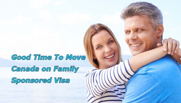 Canada is Lenient on Family Reunification- Its Good time to Move to Canada on Family Sponsored Visa