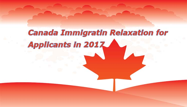 Canada Immigration Relaxations for applicants in 2017