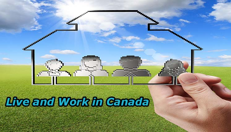 Want to Live and Work in Canada? Find out Where and how to start