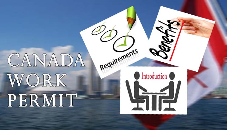 Canadian Work Permit- an Introduction, Requirements, and Benefits