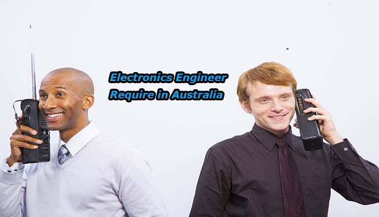 Electronics Engineers are required in Australia- Apply for Relevant Visa fast