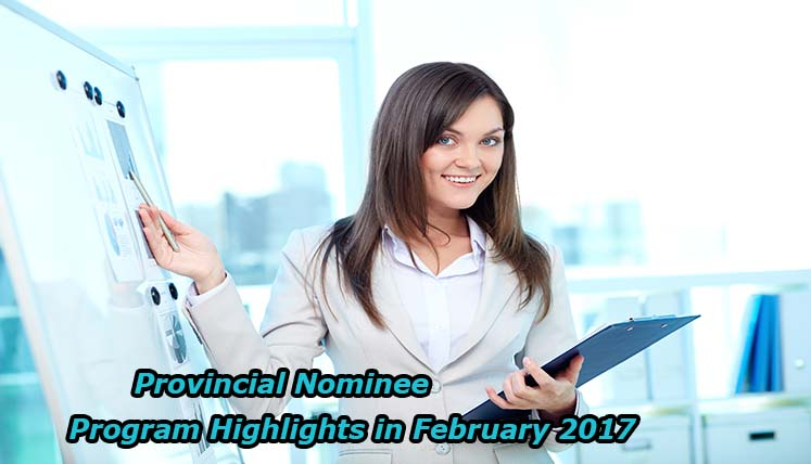 Key Provincial Nominee Program (PNP) Highlights in February, 2017