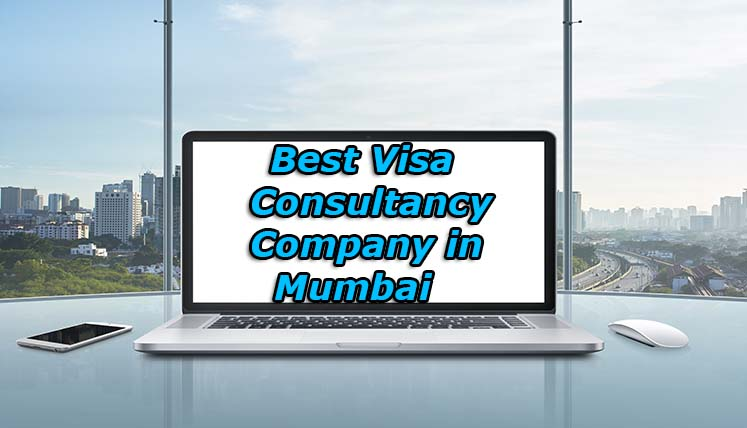 Which is the Best Visa Consultancy Company in Mumbai?