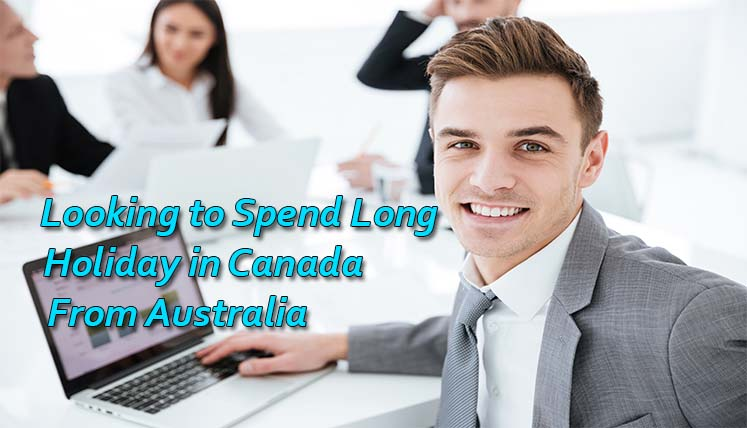 Looking to Spend a Year Long Holiday in Canada from Australia? Apply for Working Holiday visa
