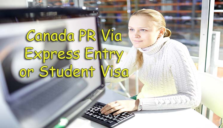 Canada PR via Express Entry or Student Visa? -Which One to Choose for Immigration to Canada