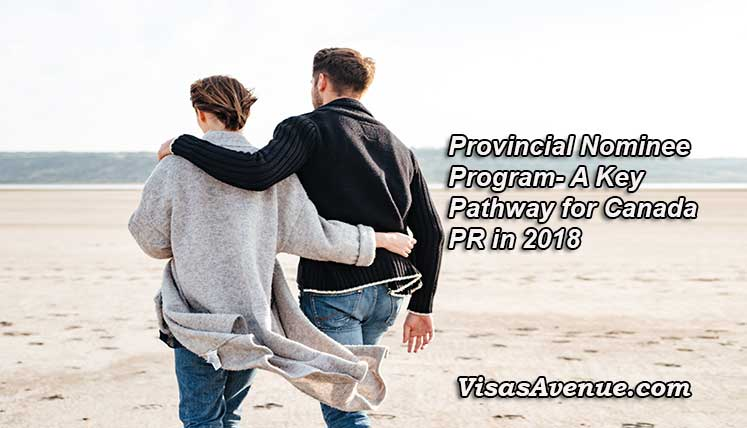 Provincial Nominee Programs will be the key Pathway to Canadian Permanent Residency in 2018