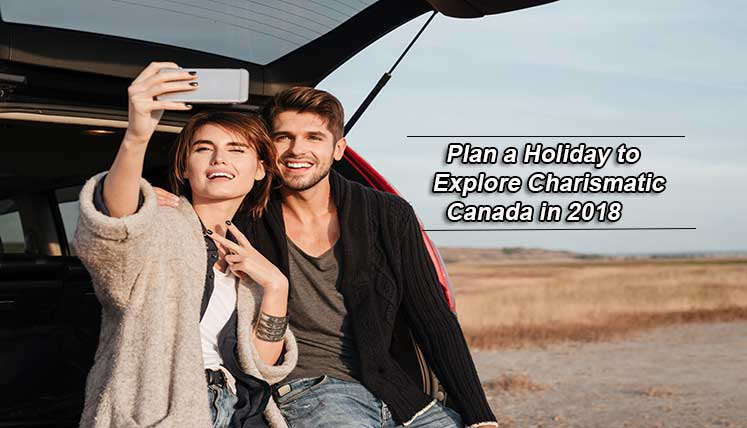 Plan a Holiday to Explore Charismatic Canada in 2018- Apply Tourist Visa now