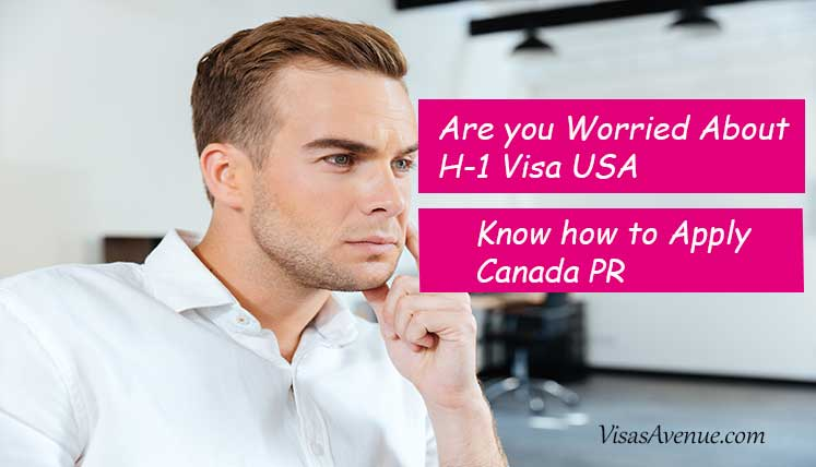 Concerned about your H-1B Visa Status in US? Find out how to Apply Canada PR visa from USA