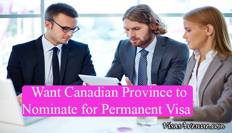 Do you want A Canadian Province to nominate you for Permanent Visa?