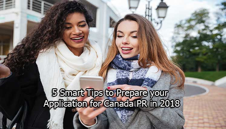 5 Smart Tips to Prepare your Application for Canada PR in 2018