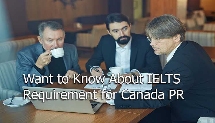 Confused about IELTS Score Requirement for Canada PR? Find answer to all your Questions