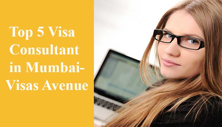 Top 5 Immigration Consultants in Mumbai- Find out Why Visas Avenue tops the Table
