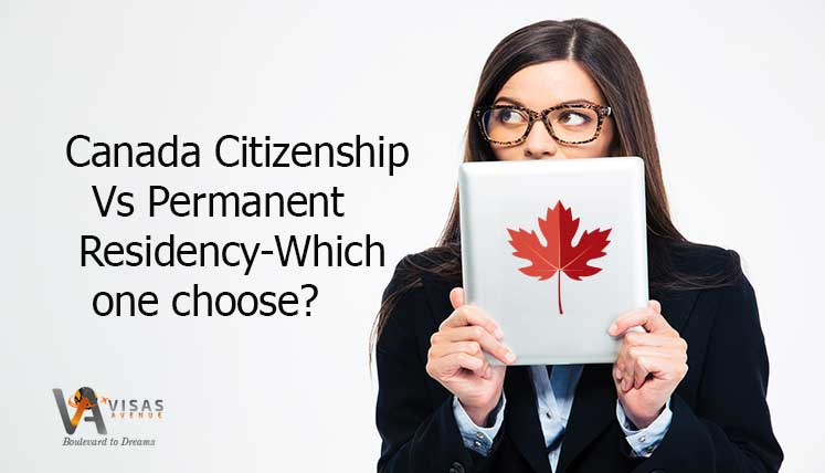 Canadian Citizenship Vs Permanent Residency –Which one to choose as an immigrant?