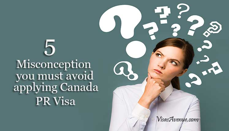 5 Misconceptions you must Avoid While Applying Canada PR Visa
