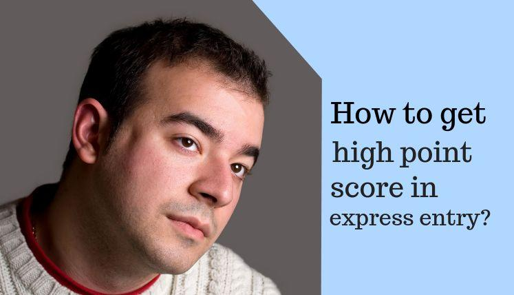 How to Score High Points in Express Entry System?