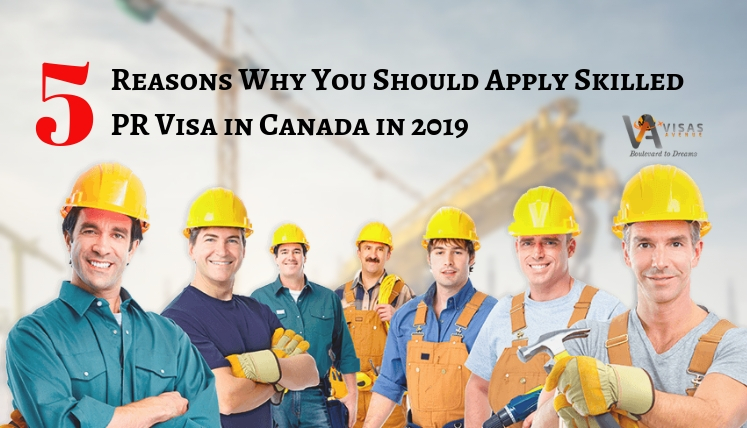 5 Reasons Why You Should Apply Skilled PR Visa in Canada in 2019