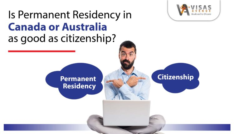 Is Permanent Residency in Canada or Australia as Good as Citizenship?