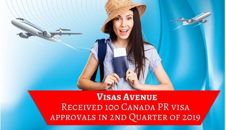 Visas Avenue Received 100 Canada PR Visa Approvals in 2nd Quarter of 2019