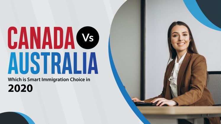 Canada Vs Australia- Which is Smart Immigration Choice in 2020?