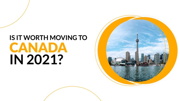 Is it worth moving to Canada in 2021?