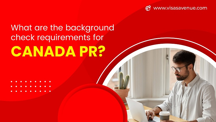 What are the background check requirements for Canada PR?