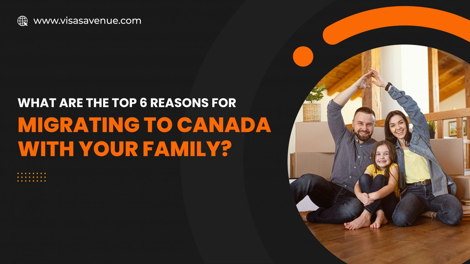 What are the top 6 Reasons for Migrating to Canada with Your Family