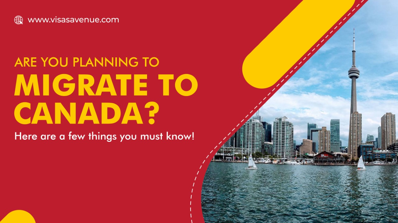 Are you planning to migrate to Canada Here are a few things you must know!